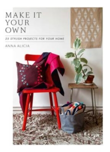 Make It Your Own :  25 Stylish Projects for Your Home, Hardback Book