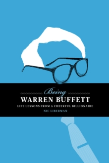 Being Warren Buffett : Life Lessons from a Cheerful Billionaire, Hardback Book