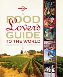 Food Lover's Guide to the World : Experience the Great Global Cuisines, Hardback Book