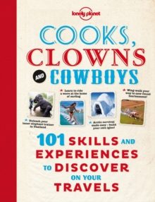 Cooks, Clowns and Cowboys : 101 Skills & Experiences to Discover on Your Travels, Paperback Book
