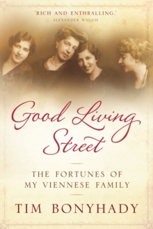 Good Living Street : The fortunes of my Viennese family, Hardback Book