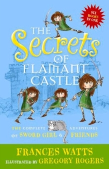 The Secrets of Flamant Castle: The complete adventures of Sword Girl and friends, Paperback Book