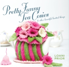 Pretty Funny Tea Cosies : & Other Beautiful Knitted Things, Paperback Book
