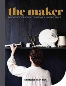 The Maker : Beyond Decorating Crafting a Unique Space, Hardback Book
