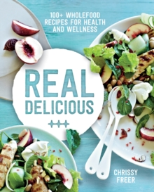 Real Delicious : 100+ Wholefood Recipes for Health and Wellness, Paperback Book