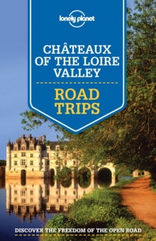 Lonely Planet Chateaux of the Loire Valley Road Trips, Paperback Book