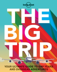 The Big Trip : Your Ultimate Guide to Gap Years and Overseas Adventures, Paperback Book
