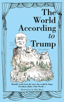 The World According to Trump : Humble Words from the Man Who Would be King, President, Ruler of the World, Hardback Book