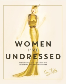 Women I've Undressed : The Fabulous Life and Times of a Legendary Hollywood Designer, Hardback Book
