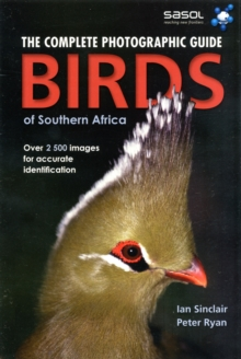 The complete photographic guide birds of Southern Africa : Birds of Southern Africa, Paperback Book