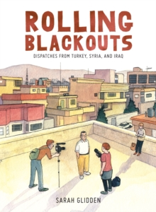 Rolling Blackouts : Dispatches from Turkey, Syria and Iraq, Hardback Book