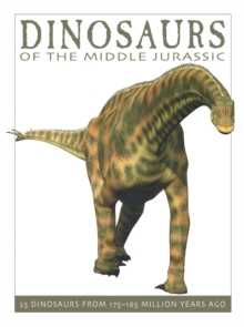 Dinosaurs of the Middle Jurassic : 25 Dinosaurs from 175-165 Million Years Ago, Paperback Book