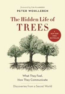 The Hidden Life of Trees : What They Feel, How They Communicate-Discoveries from a Secret World, Hardback Book