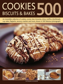 500 Cookies, Biscuits and Bakes : An Irresistible Collection of Cookies, Scones, Bars, Brownies, Slices, Muffins, Shortbread, Cup Cakes, Flapjacks, Savoury Crackers and More, Shown in 500 Fabulous Pho, Paperback Book