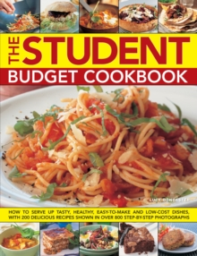 The Student Budget Cookbook : How to Serve Up Tasty, Healthy, Easy-to-make and Low-cost Dishes, with 200 Delicious Recipes Shown in 800 Step-by-step Photographs, Paperback Book