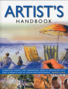 The Artist's Handbook : A Practical Manual and Inspirational Guide in One Volume, with Over 30 Projects and 475 Step-by-step Photographs, Paperback Book
