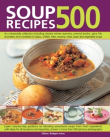 500 Soup Recipes : an Unbeatable Collection Including Chunky Winter Warmers, Oriental Broths, Spicy Fish Chowders and Hundreds of Classic, Chilled, Clear, Creamy, Meat, Bean and Vegetable Soups, Paperback Book