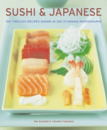 Sushi & Japanese : 100 Timeless Recipes Shown in 300 Stunning Photographs, Paperback Book