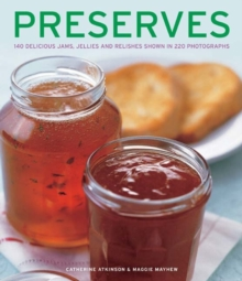 Preserves : 140 Delicious Jams, Jellies and Relishes Shown in 220 Photographs, Paperback Book