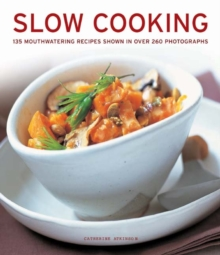 Slow Cooking : 135 Mouthwatering Recipes Shown in Over 260 Photographs, Paperback Book