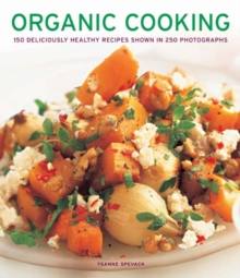 Organic Cooking : 150 Deliciously Healthy Recipes Shown in 250 Photographs, Paperback Book