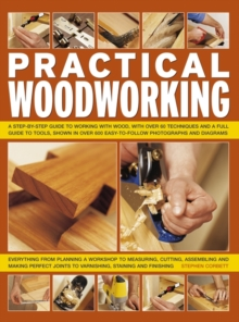 Practical Woodworking : a Step-by-step Guide to Working with Wood, with Over 60 Techniques and a Full Guide to Tools, Shown in Over 600 Easy-to-follow Photographs and Diagrams, Paperback Book