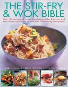 The Stir-fry & Wok Bible : Over 180 Sensational Classic and Modern Dishes from East and West, Shown Step-by-step in More Than 700 Stunning Photographs, Paperback Book