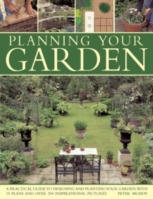 Planning Your Garden : A Practical Guide to Designing and Planting Your Garden, with 15 Plans and Over 200 Inspirational Pictures., Paperback Book