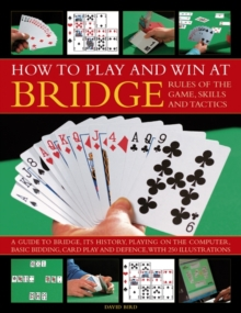 How to Play and Win at Bridge : Rules of the Game, Skills and Tactics, Paperback Book