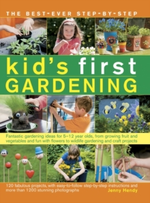 The best-ever step-by-step kid's first gardening : Fantastic Gardening Ideas for 5-12 Year Olds, from Growing Fruit and Vegetables and Fun with Flowers to Wildlife Gardening and Craft Projects, Paperback Book