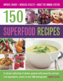 150 Superfood recipes : A Vibrant Collection of Dishes, Packed with Powerful, Nutrient-rich Ingredients, Shown in Over 500 Photographs, Paperback Book