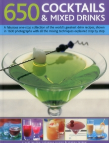 650 Cocktails & Mixed Drinks : A Fabulous One-Stop Collection of the World's Greatest Drink Recipes, Shown in 1600 Photographs with All the Mixing Techniques Explained Step by Step, Paperback Book
