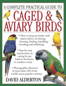 A Complete Practical Guide to Caged & Aviary Birds : How to Keep Pet Birds, with Expert Advice on Buying, Housing, Feeding, Handling, Breeding and Exhibiting, Paperback Book