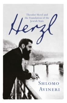 Herzl : Theodor Herzl and the Foundation of the Jewish State, Paperback Book