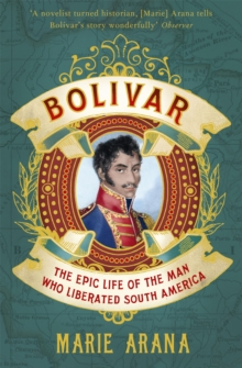 Bolivar : The Epic Life of the Man Who Liberated South America, Paperback Book