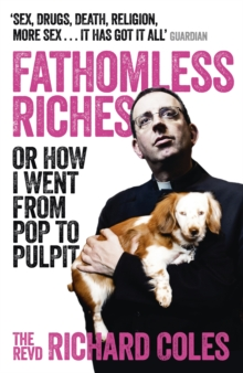 Fathomless Riches : Or How I Went from Pop to Pulpit, Paperback Book