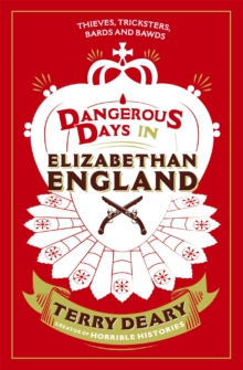 Dangerous Days in Elizabethan England : Thieves, Tricksters, Bards and Bawds, Paperback Book