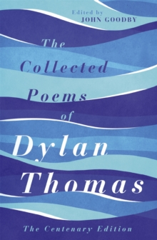 The Collected Poems of Dylan Thomas : The Centenary Edition, Paperback Book