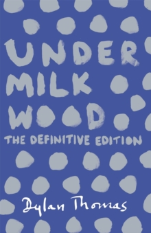 Under Milk Wood : The Definitive Edition, Paperback Book