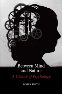 Between Mind and Nature : A History of Psychology, Hardback Book