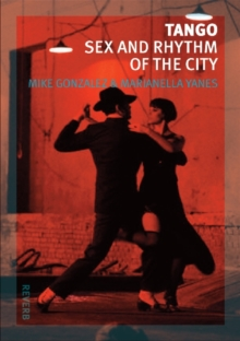 Tango : Sex and Rhythm of the City, Paperback Book