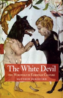 White Devil : The Werewolf in European Culture, Paperback Book