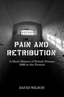 Pain and Retribution : A Short History of British Prisons 1066 to the Present, Hardback Book