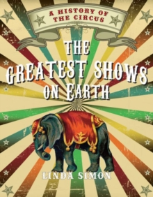Greatest Shows on Earth : A History of the Circus, Hardback Book