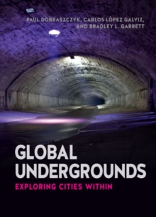Global Undergrounds : Exploring Cities Within, Paperback Book