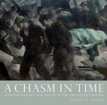 A Chasm in Time : Scottish War Art and Artists in the Twentieth Century, Hardback Book
