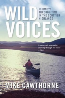 Wild Voices : Journeys Through Time in the Scottish Highlands, Paperback Book
