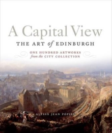 A Capital View: The Art of Edinburgh : One Hundred Artworks from the City Collection, Hardback Book