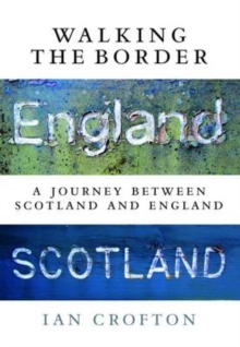 Walking the Border : A Journey Between Scotland and England, Hardback Book