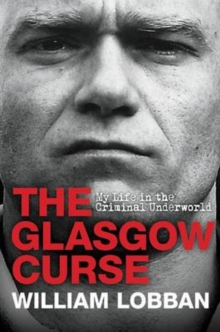The Glasgow Curse : My Life in the Criminal Underworld, Paperback Book